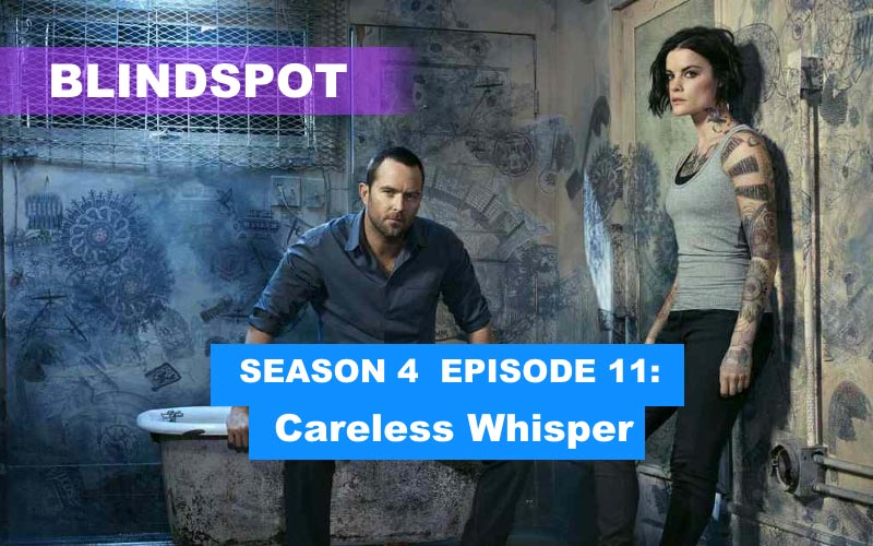 Blindspot Season 4 Episode 11: Careless Whisper