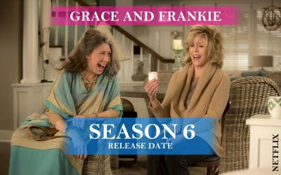 Grace and Frankie Season 6 Release Date